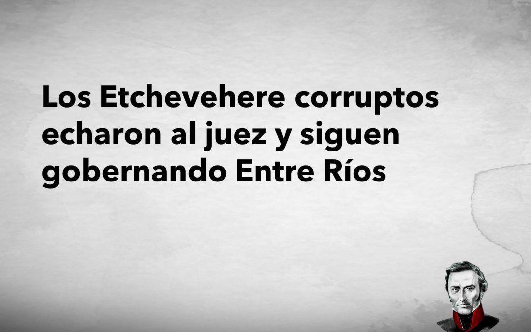 Los Etchevehere corruptos echaron al juez y siguen gobernando Entre Ríos